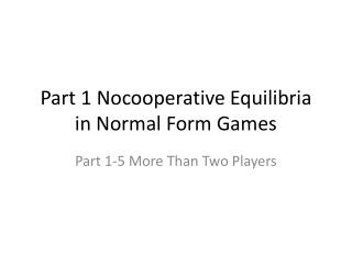 Part 1  Nocooperative Equilibria  in Normal Form Games