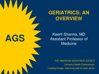 GERIATRICS:  an Overview Keerti  Sharma, MD Assistant Professor of Medicine