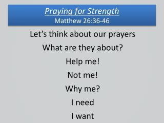 Praying for Strength Matthew  26:36-46