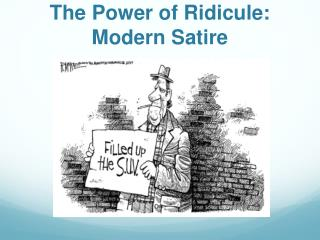 The Power of Ridicule: Modern Satire