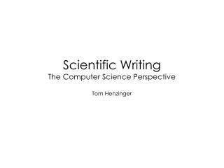 Scientific Writing  The Computer Science Perspective Tom  Henzinger