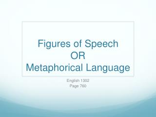Figures of Speech  OR Metaphorical Language