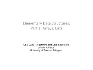 Elementary Data Structures: Part 1: Arrays , Lists