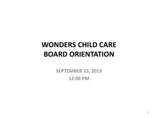 WONDERS CHILD CARE  BOARD ORIENTATION