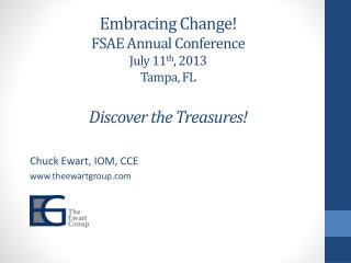 Embracing Change! FSAE Annual Conference July 11 th , 2013 Tampa, FL Discover the Treasures!