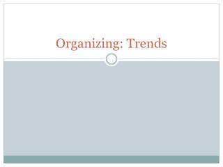 Organizing: Trends