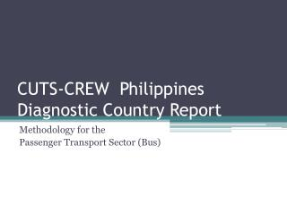 CUTS-CREW  Philippines Diagnostic Country Report