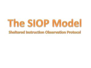 The SIOP Model Sheltered  Instruction Observation Protocol