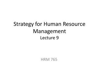 Strategy for Human Resource Management Lecture 9