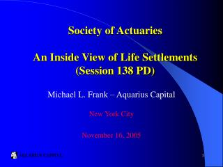 Society of Actuaries An Inside View of Life Settlements (Session 138 PD)