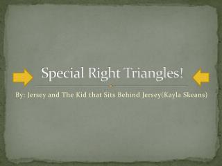 Special Right Triangles!