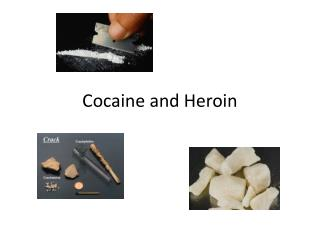 Cocaine  and Heroin