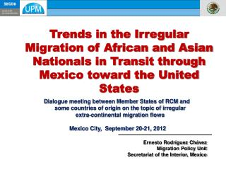 Ernesto Rodríguez Chávez Migration Policy Unit Secretariat of the Interior, Mexico