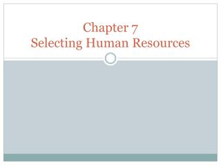 Chapter 7 Selecting Human Resources