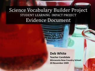 Science Vocabulary Builder Project STUDENT LEARNING  IMPACT PROJECT Evidence Document