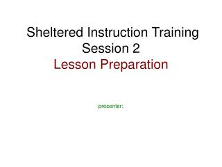 Sheltered Instruction Training Session 2  Lesson Preparation