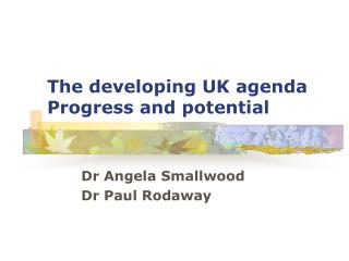 The developing UK agenda Progress and potential