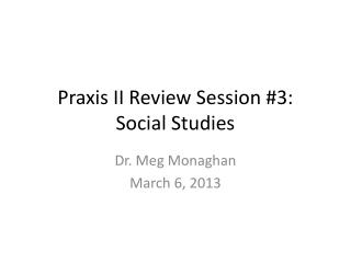 Praxis II Review Session #3: Social Studies