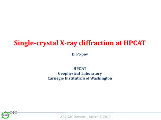 Single-crystal X-ray diffraction at HPCAT D. Popov HPCAT Geophysical Laboratory