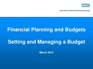 Financial Planning and Budgets Setting and Managing a Budget March 2012