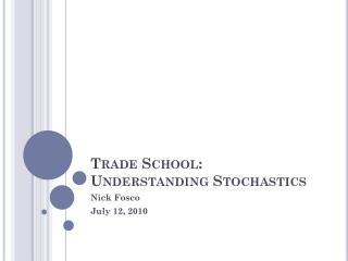 Trade School:  Understanding  Stochastics
