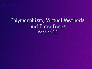 Polymorphism, Virtual Methods and Interfaces Version  1.1