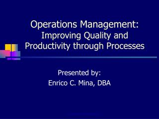 Operations Management: Improving Quality and Productivity through Processes