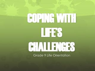 COPING WITH LIFE'S CHALLENGES
