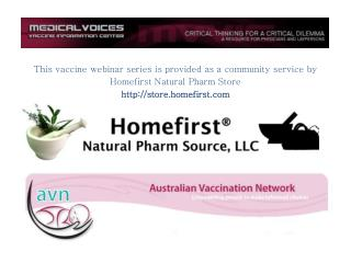 This vaccine webinar series is provided as a community service by  Homefirst Natural Pharm Store