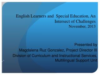 English Learners and  Special Education, An Intersect of Challenges   November,  2013