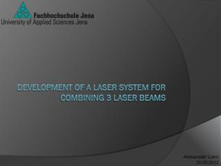 Development of a laser system for  combining 3  laser beams