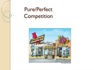 Pure/Perfect Competition