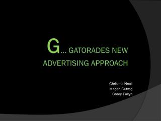 G … GATORADES NEW ADVERTISING APPROACH