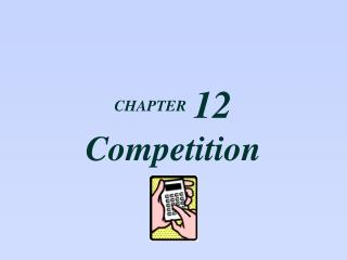 CHAPTER 12 Competition