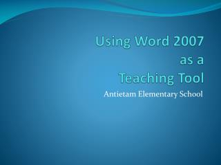 Using Word 2007  as a  Teaching Tool