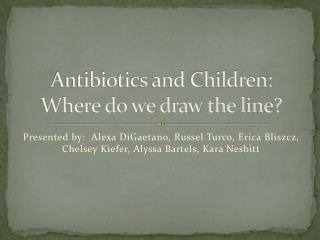 Antibiotics and Children: Where do we draw the line?