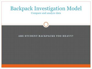 Backpack Investigation  Model Compare and analyze data