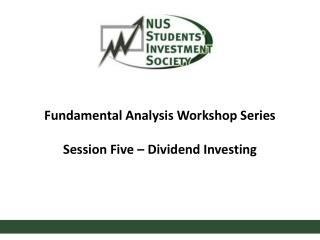 Fundamental Analysis Workshop Series Session  Five  –  Dividend Investing