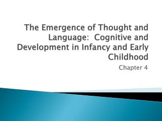 The Emergence of Thought and Language:  Cognitive and   Development in Infancy and Early Childhood