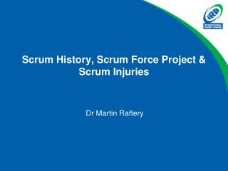 Scrum History , Scrum  Force Project  &  Scrum Injuries