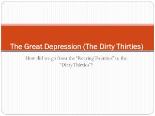 The Great Depression (The Dirty Thirties )