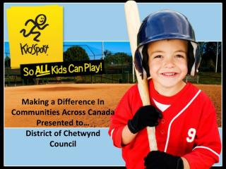 Making a Difference In Communities Across Canada  Presented to… District of Chetwynd Council