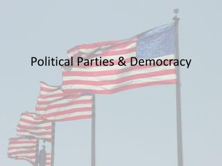 Political Parties & Democracy
