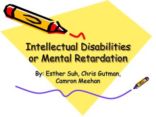 Intellectual Disabilities or Mental Retardation