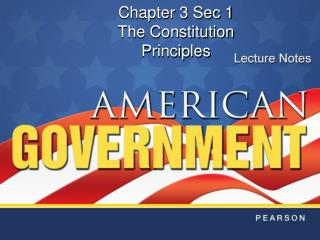 Chapter 3 Sec 1 The Constitution Principles