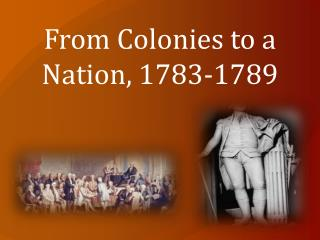 From Colonies to a Nation, 1783-1789