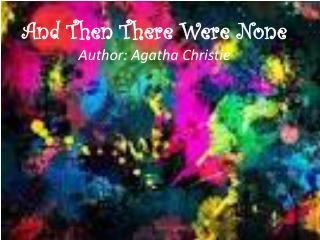 And Then There Were None Author: Agatha Christie