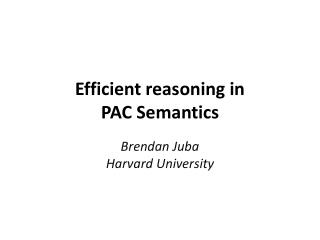 Efficient reasoning in  PAC Semantics