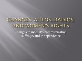 Changes: autos, radios, and women's rights