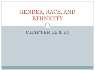 GENDER, RACE, AND ETHNICITY